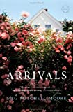 The Arrivals: A Novel by Meg Mitchell Moore (May 08,2012)