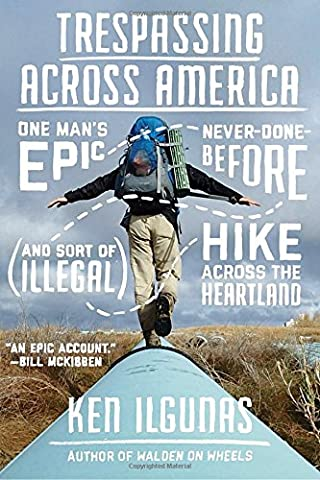Trespassing Across America: One Man's Epic, Never-Done-Before (and Sort of Illegal) Hike Across the (The Prairie Traveler)
