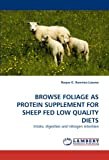 Browse Foliage As Protein Supplement for Sheep Fed Low Quality Diets, Roque G. Ramirez-Lozano, 3844331565