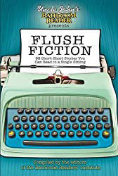 Flush Fiction: 88 Short-Short Stories You Can Read in a Single Sitting (Uncle John's Bathroom Readers)