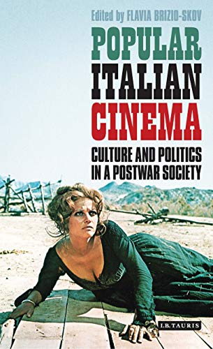 Popular Italian Cinema: Culture and Politics in a Postwar Society (International Library of Visual Culture)