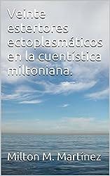 Veinte estertores ectoplasmáticos en la cuentística miltoniana. (Spanish Edition)