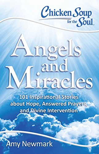 Chicken About - Chicken Soup for the Soul: Angels and Miracles: 101 Inspirational Stories about Hope, Answered Prayers, and Divine Intervention