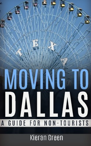 Moving to Dallas: A Guide for Non-Tourists (Guides for Non-Tourists) (Volume 4)