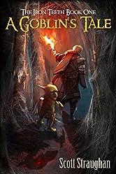 A Goblin's Tale (The Iron Teeth Book 1)