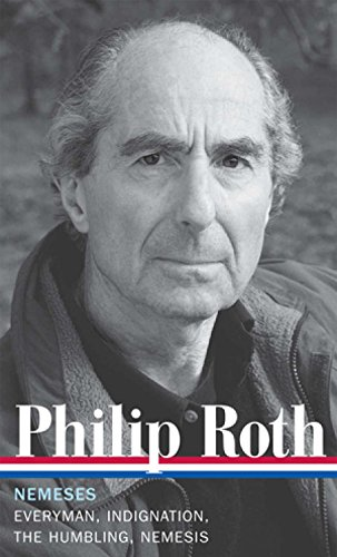 Philip Roth: Nemeses (LOA #237): Everyman / Indignation / The Humbling / Nemesis (Library of America Philip Roth Edition) (Everyman By Philip Roth)