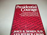 Presidential Courage, Wilbur L. Cross and John Moses, 0393013146