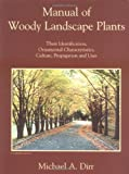 Manual of Woody Landscape Plants : Their Identification, Ornamental Characteristics, Culture, Propagation and Uses, Dirr, Michael A., 0875637957