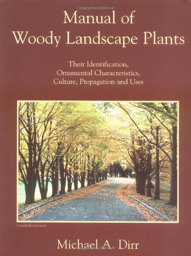 Manual of Woody Landscape Plants: Their Identification, Ornamental Characteristics, Culture, Propagation and Uses (Manual Of Woody Landscape Plants 6th Edition)