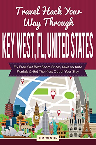 Travel Hack Your Way Through Key West, FL, United States: Fly Free, Get Best Room Prices, Save on Auto Rentals & Get The Most Out of Your Stay