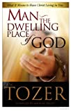Man - The Dwelling Place of God, A. W. Tozer, 1600660282