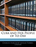 Cuba and Her People of To-Day, Charles Harcourt Ainslie Forbes-Lindsay, 1143129652
