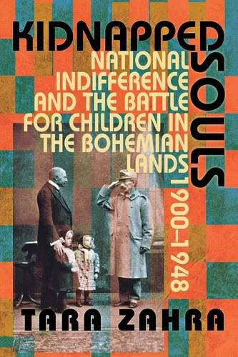 Kidnapped Souls: National Indifference and the Battle for Children in the Bohemian Lands, 1900–1948
