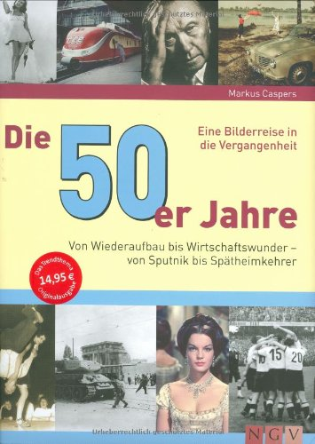 Die 50er Jahre: Von Wiederaufbau bis Wirtschaftswunder - von Sputnik bis Spätheimkehrer