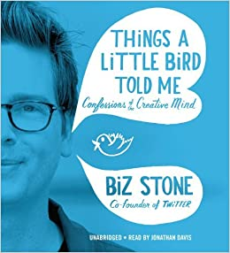 Book Things a Little Bird Told Me: Confessions of the Creative Mind by Biz Stone (2014-04-01)