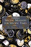 Specific Messages for Specific Times, Mark L. King, 1425704670