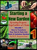 Home Garden Best Deals - Starting a New Garden (VOL. 1): How to Transform Your Yard and Patio Into Beds and Container Gardens (Growing Organic Vegetables at Home) (English Edition)