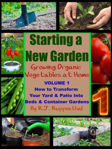Starting a New Garden (VOL. 1): How to Transform Your Yard and Patio Into Beds and Container Gardens (Growing Organic Vegetables at Home) by [Ruppenthal, R.J.]