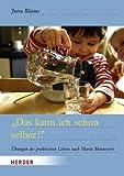 """""""Das kann ich schon selber!"""": Übungen des praktischen Lebens nach Maria Montessori"""