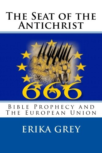 The Seat of the Antichrist: Bible Prophecy and The European - Erika Grey