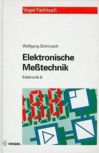 Elektronische Messtechnik: Prinzipien, Verfahren, Schaltungen