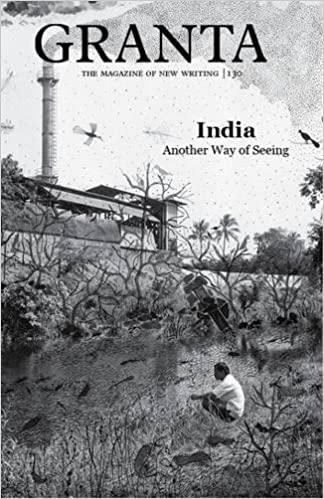 Granta 130: India: Another Way of Seeing (Magazine of New Writing)