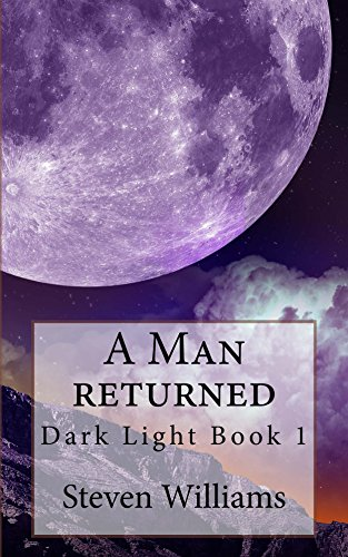 Book: A Man Returned (Dark Light, Book 1) by Steven Williams