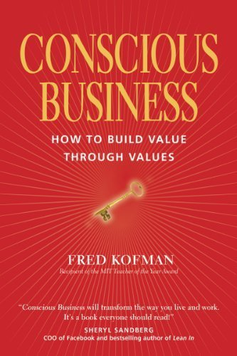 Download Conscious Business: How to Build Value Through Value by Fred Kofman (2014-06-25) pdf