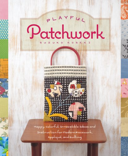 Read Online Playful Patchwork: Happy, Colorful, and Irresistible Ideas and Instruction for Modern Piecework, Applique, and Quilting ebook