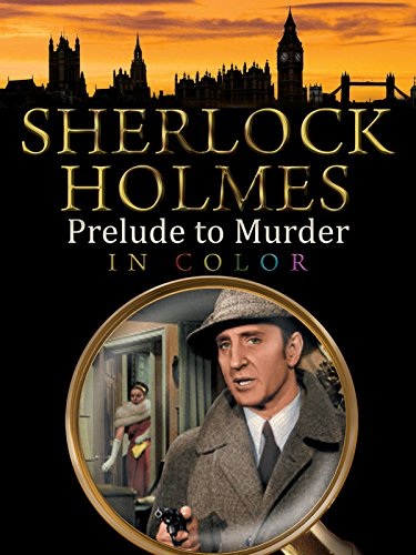 Sherlock Holmes: Prelude to Murder (In Color)