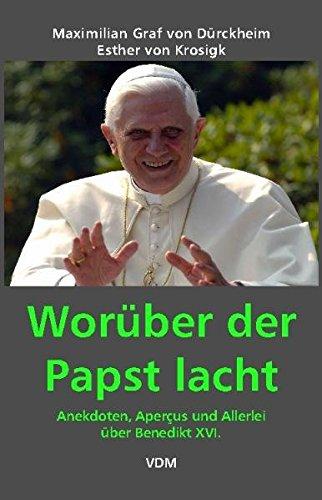 Worüber der Papst lacht: Anekdoten, Aperçus und Allerlei über Benedikt XVI.