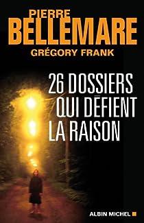 26 Dossiers qui défient la raison par Bellemare