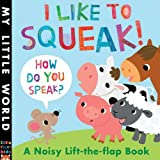 I Like To Squeak! How Do You Speak?: A Noisy Lift-the-flap Book