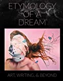 img - for Etymology of a Dream: Art, Writing, & Beyond (Budget Edition) book / textbook / text book