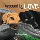 Rescued By Love: A Story About Dog Adoption