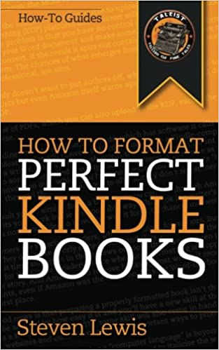 how to format perfect kindle books from manuscript to perfect kindle ebook steven lewis 9780980855944 amazoncom books