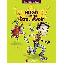 Hugo et les rois Être et Avoir : la méthode intégrale pour ne plus faire de fautes (HUGO 3 EN 1)