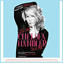 Lies That Chelsea Handler Told Me Audiobook by Chelsea's Family Friends and Other Victims Narrated by Johnny Kansas, Stephanie Stehling, Heather McDonald, Roy Handler, Brad Wollack, Amber Mazzola, Josh Wolf, Soshanna Handler, Eva Magdalenski, Amy Meyer