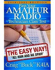 Technician Class 2018-2022: Pass Your Amateur Radio Technician Class Test - The Easy Way
