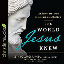 The World Jesus Knew: Life, Politics, and Culture in Judea and Around the World Audiobook by Seth Pollinger Narrated by Randy Southern