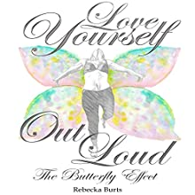 Love Yourself Out Loud Audiobook by Rebecka L. Burts Narrated by Rebecka Burts