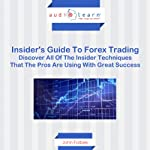 Forex Trading: Discover all of the Insider Techniques that the Pros are Using with Great Success! | John Forbes