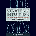 Strategic Intuition: The Creative Spark in Human Achievement | Bill Duggan
