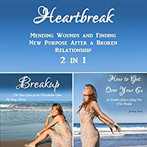 Heartbreak: Mending Wounds and Finding New Purpose After a Broken Relationship 2 in 1 Audiobook
