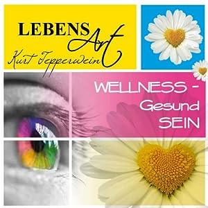 Lebensart: Wellness - Gesund sein Hörbuch