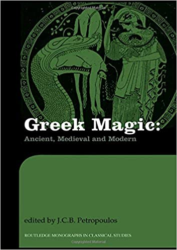 Greek Magic: Ancient, Medieval and Modern (Routledge Monographs in Classical Studies)