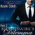 Billionaire's Dilemma, Part 2: Bad Boy Gone Good Series, Book 2   Roxie Odell