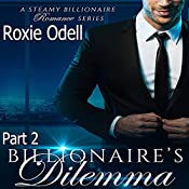 Billionaire's Dilemma, Part 2: Bad Boy Gone Good Series, Book 2 | Roxie Odell
