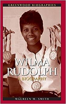 BIOGRAPHY: Wilma Rudolph – Athlete