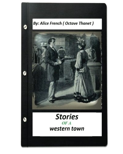 Download Stories of a western town.By: Alice French ( Octave Thanet ) (Original Version) ebook